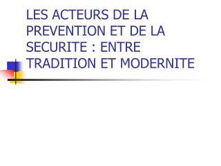 LES ACTEURS DE LA PREVENTION ET DE LA SECURITE : ENTRE TRADITION ET MODERNITE