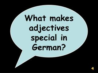 What makes adjectives special in German?