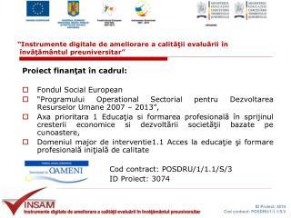 Proiect finan ţ at  î n cadrul: Fondul Social European