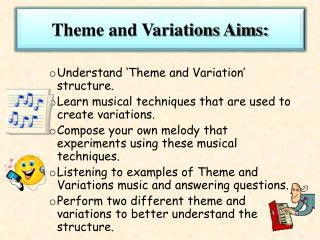 Understand 'Theme and Variation' structure.