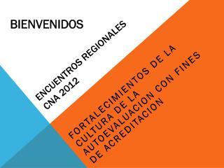 ENCUENTROS REGIONALES CNA 2012