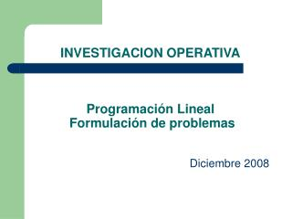 INVESTIGACION OPERATIVA Programación Lineal  Formulación de problemas