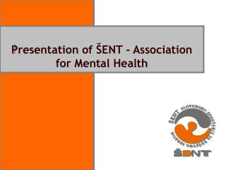 Presentation of ŠENT - Association for Mental Health