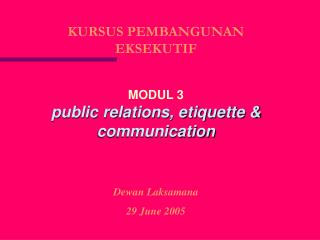 KURSUS PEMBANGUNAN EKSEKUTIF MODUL 3 public relations, etiquette & communication Dewan Laksamana