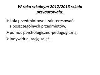 W roku szkolnym 2012/2013 szkoła przygotowała: