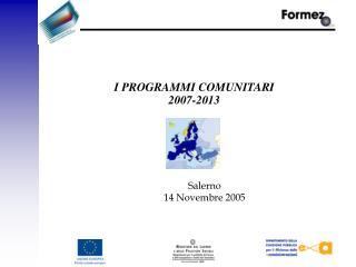 I PROGRAMMI COMUNITARI  2007-2013