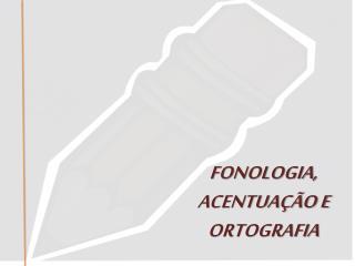FONOLOGIA,  ACENTUA��O E  ORTOGRAFIA