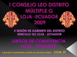 I CONSEJO LEO DISTRITO MÚLTIPLE G  LOJA -ECUADOR  2009