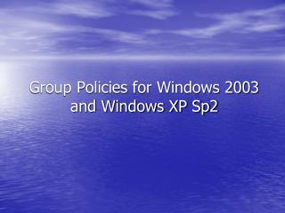 Group Policies for Windows 2003 and Windows XP Sp2
