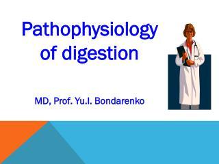 Pathophysiology  of digestion MD, Prof. Yu.I. Bondarenko