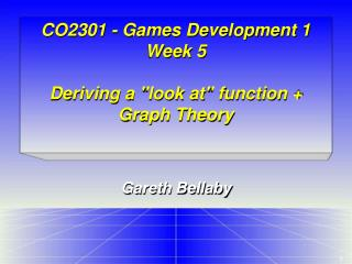 "CO2301 - Games Development 1 Week 5 Deriving a ""look at"" function + Graph Theory"
