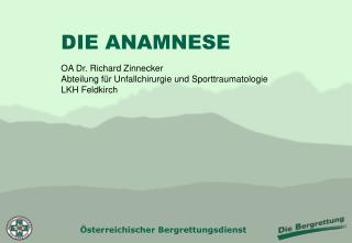 DIE ANAMNESE OA Dr. Richard Zinnecker Abteilung für Unfallchirurgie und Sporttraumatologie
