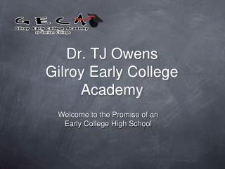 Dr. TJ Owens  Gilroy Early College Academy