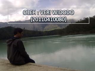 OLEH : VERI WIDODO (20110410080)