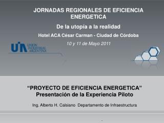 """""""PROYECTO DE EFICIENCIA ENERGETICA"""" Presentación de la Experiencia Piloto"""