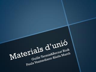 Materials d'unió