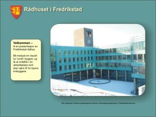 Alle rettigheter til denne presentasjonen tilhører: Informasjonsavdelingen, Fredrikstad kommune.
