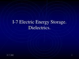 I-7 Electric Energy Storage. Dielectrics.