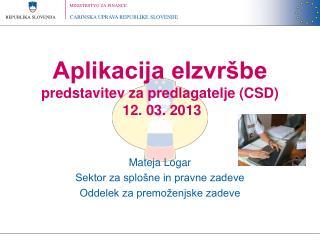 Aplikacija eIzvršbe predstavitev za predlagatelje (CSD)  12. 03. 2013