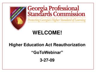 "WELCOME! Higher Education Act Reauthorization ""GoToWebinar"" 3-27-09"