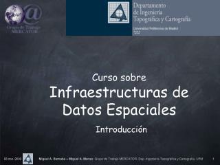 Curso sobre Infraestructuras de Datos Espaciales Introducción