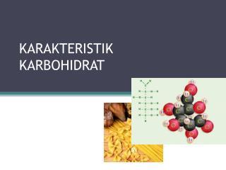 KARAKTERISTIK KARBOHIDRAT