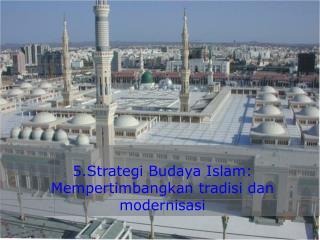 5.Strategi Budaya Islam:  Mempertimbangkan tradisi dan modernisasi