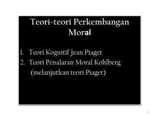 Teori-teori Perkembangan  Mor al Teori Kognitif  Jean Piaget Teori Penalaran Moral Kohlberg
