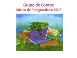 Grupo de Contos N�cleo de Retaguarda do SSCF