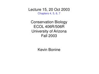 Lecture 15, 20 Oct 2003 Chapters 4, 5, 6, 7 Conservation Biology ECOL 406R/506R