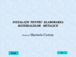 INSTALAŢII   PENTRU ELABORAREA MATERIALELOR  METALICE