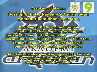 Assalamualaikum … Sesi uji bakat Akademi  Al Quran   akan membuat pemilihan peserta   :