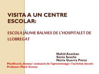 VISITA A UN CENTRE ESCOLAR:  ESCOLA JAUME BALMES DE L'HOSPITALET DE LLOBREGAT