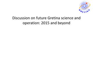 Discussion on future  Gretina  science and operation: 2015 and beyond