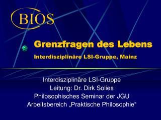 Grenzfragen des Lebens  Interdisziplinäre LSI-Gruppe, Mainz