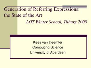 Generation of Referring Expressions:  the State of the Art LOT Winter School, Tilburg 2008