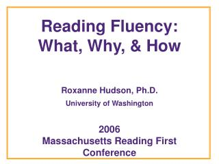 Reading Fluency:   What, Why,  How