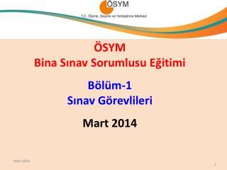 ÖSYM  Bina Sınav Sorumlusu Eğitimi Bölüm-1 Sınav Görevlileri Mart 2014