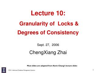 Lecture 10:   Granularity of  Locks  Degrees of Consistency