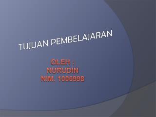 OLEH : NURUDIN NIM. 1006998