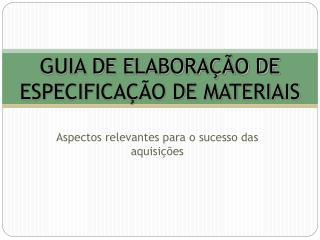 GUIA DE ELABORAÇÃO DE ESPECIFICAÇÃO DE MATERIAIS