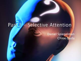 Part 1 - Selective Attention