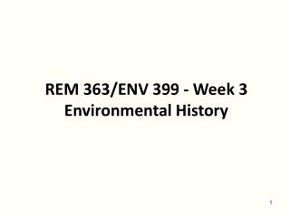 REM 363/ENV 399 - Week 3  Environmental History