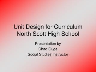 Unit Design for Curriculum North Scott High School