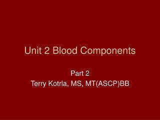 Unit 2 Blood Components