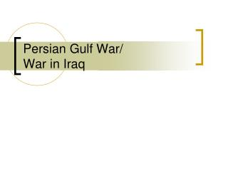 Persian Gulf War/ War in Iraq