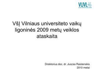 VšĮ Vilniaus universiteto vaikų ligoninės 2009 metų veiklos ataskaita