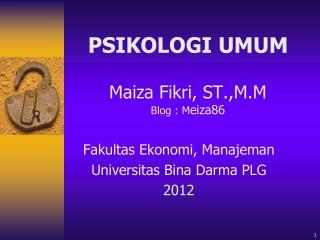 PSIKOLOGI UMUM Maiza Fikri, ST.,M.M Blog : M eiza86