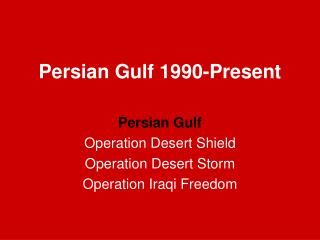 Persian Gulf 1990-Present