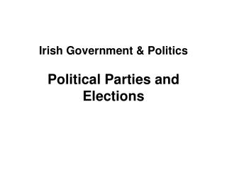 Irish Government & Politics Political Parties and Elections